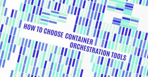 How to choose best container orchestration tools.