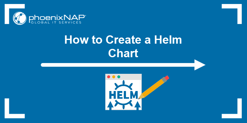 How to Create and Deploy a Helm Chart
