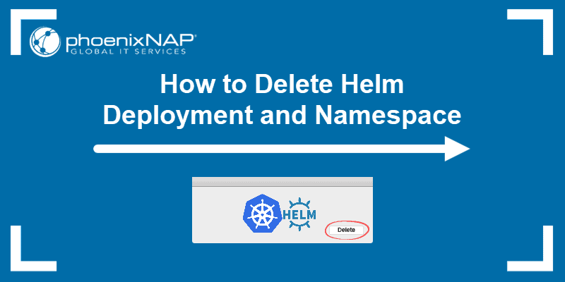 How to Delete Helm Deployment and Namespace