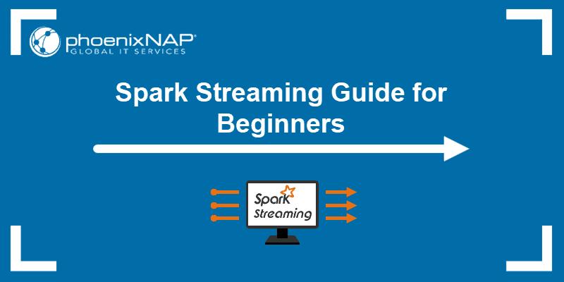 Spark Streaming Guide for Beginners