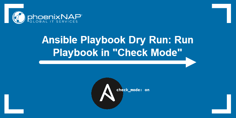 Anible Playbook Dry Run: Run Playbook in Check Mode.