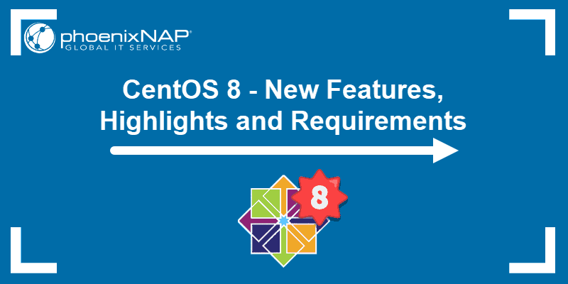 CentOS 8 features, highlights and requirements.