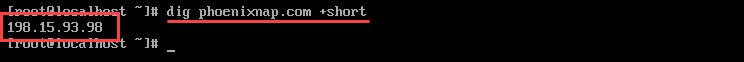 Use the dig command with the +short option to display just the IP address of the domain.