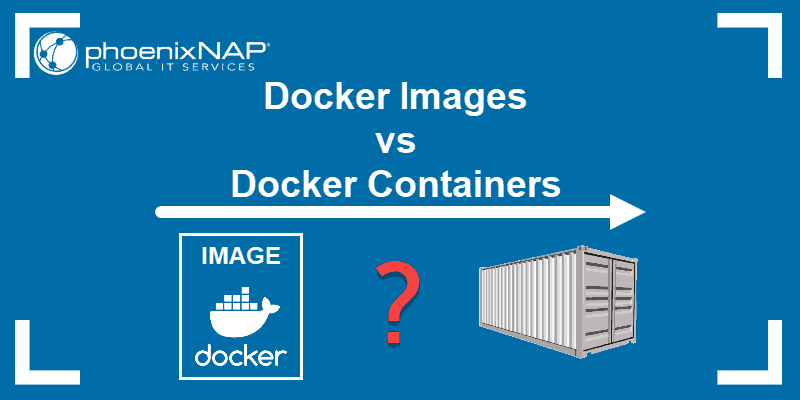 The difference between a Docker image and a Docker container.