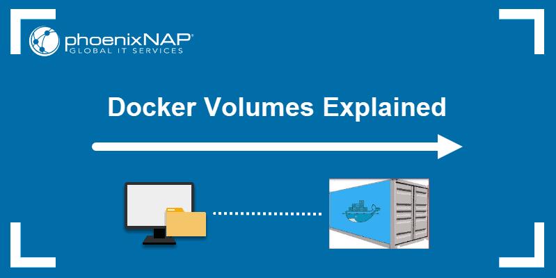 Docker Volumes explained.