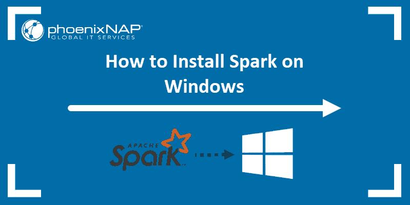 tutorial on installing apache spark on windows