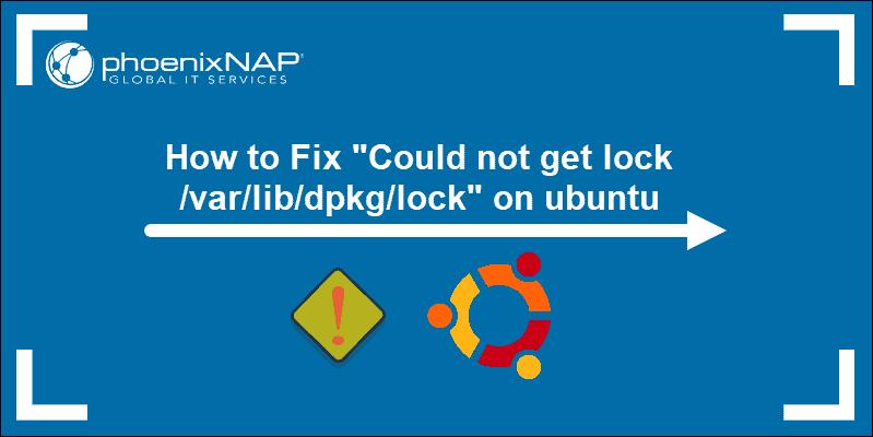 tutorial header for Could not get lock /var/lib/dpkg/lock Error in Ubuntu