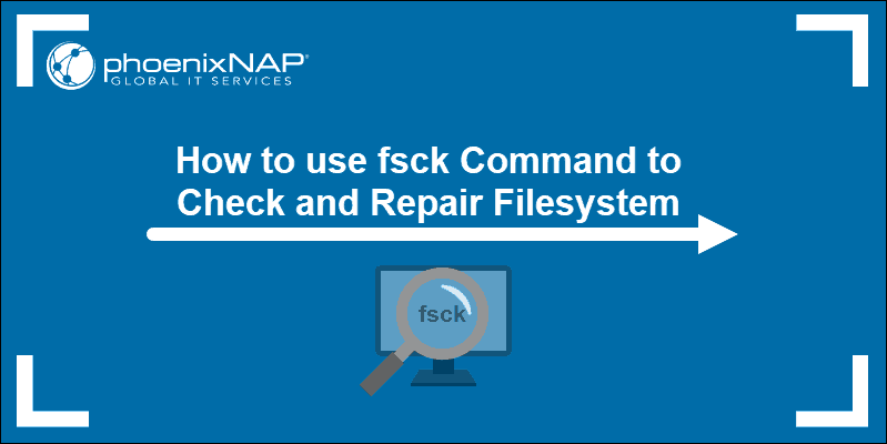 How to use fsck command to check and repair filesystem in Linux