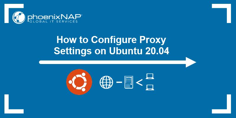 How to Configure Proxy Settings on Ubuntu 20.04