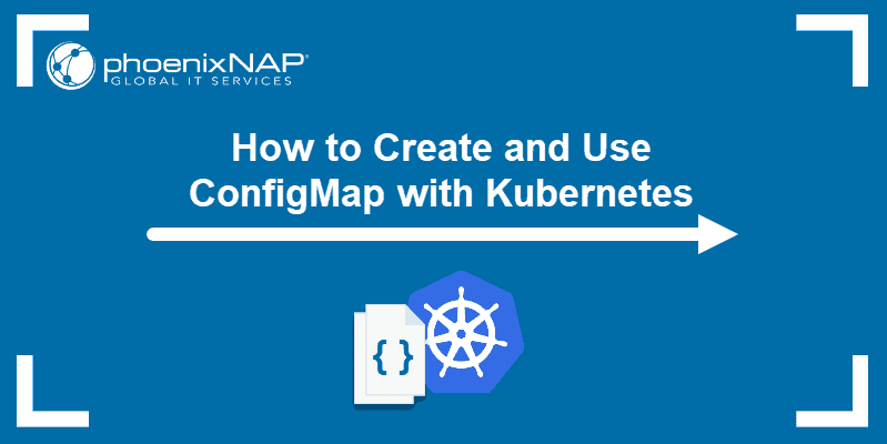 How to Create and Use ConfigMap with Kubernetes.