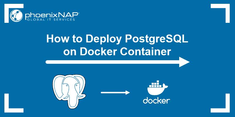 Tutorial on how to run PostgreSQL in a Docker container.