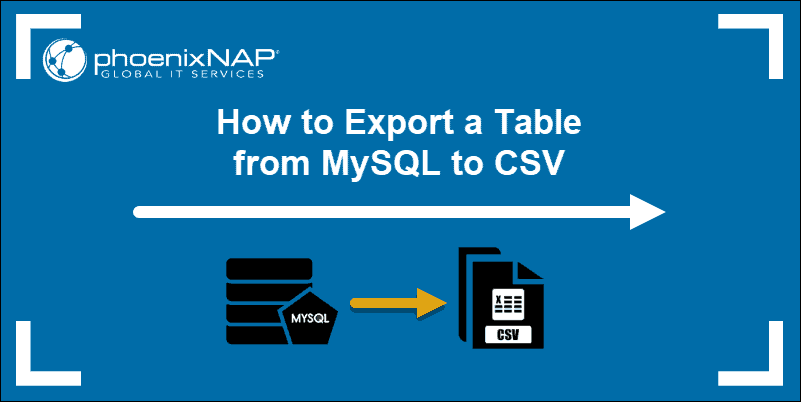 Guide on how to export a table from MySQL to a CSV file.