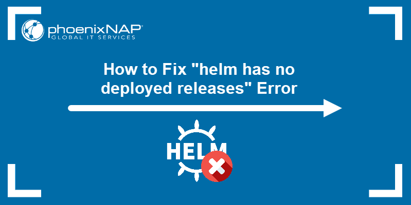 """How to fix """"helm has no deployed releases"""" error"""