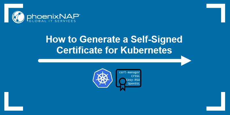 How to Generate a Self-Signed Certificate for Kubernetes