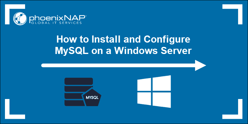 Guide on how top install and configure MySQL on Windows.