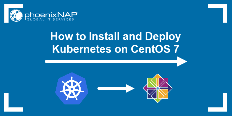 Tutorial on how to install and deploy Kubernetes on CentOS 7.