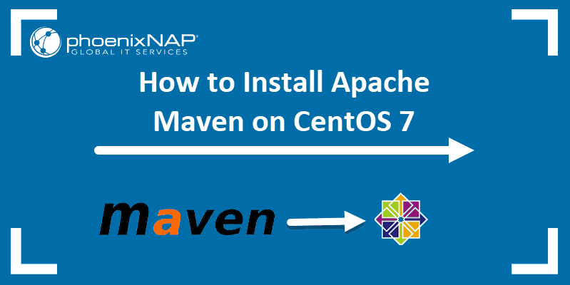 Article on how to install Apache Maven on CentOS 7.