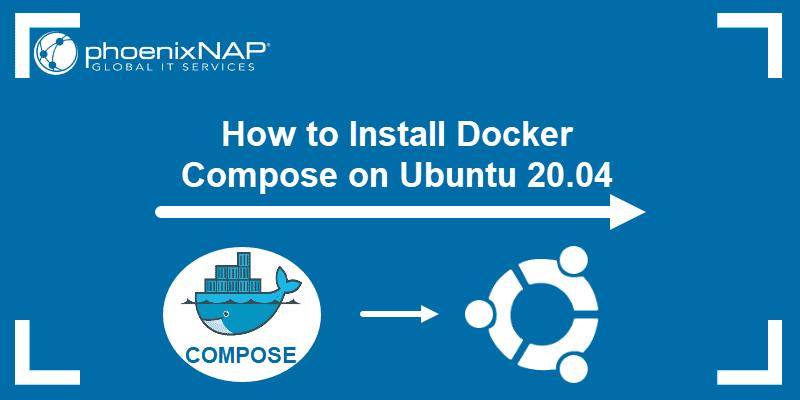 How to install Docker Compose on Ubuntu 20.04.