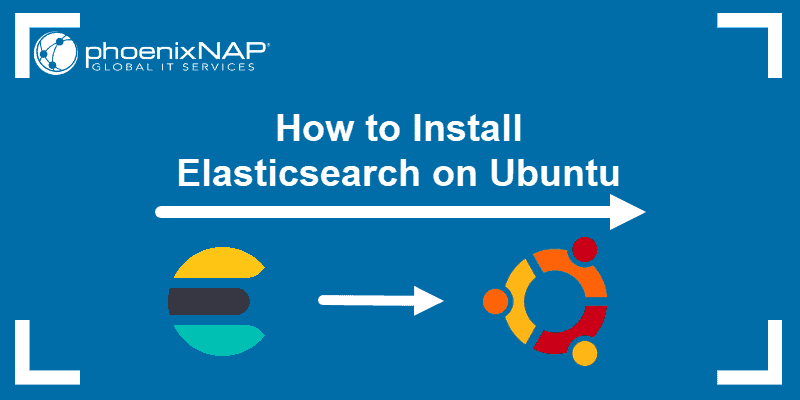 How to install Elasticsearch on Ubuntu.