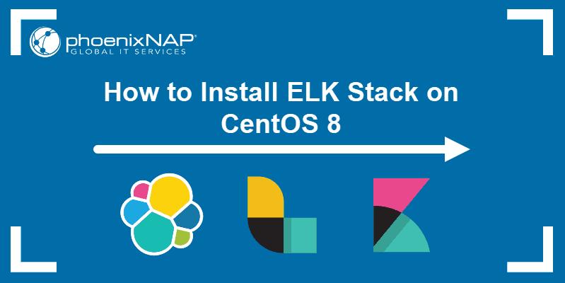 tutorial on How To Install Elasticsearch, Logstash, and Kibana (Elastic or Elk Stack) on CentOS 8