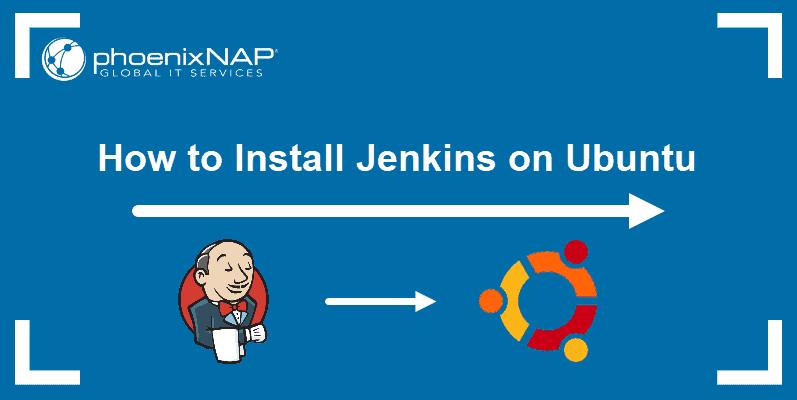 How to install Jenkins on Ubuntu.