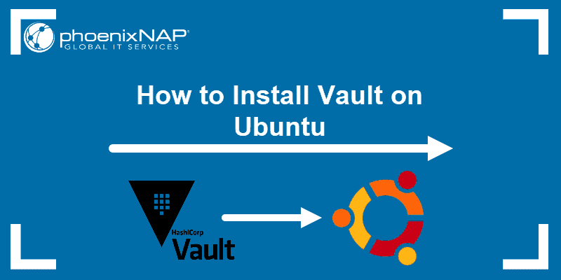 How to Install Vault on Ubuntu.