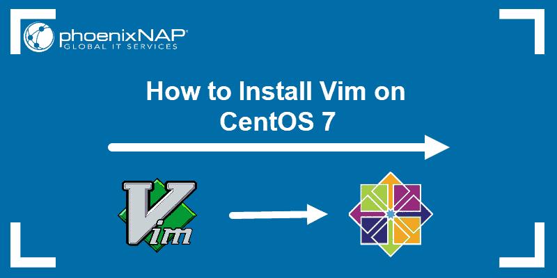 Tutorial on how to install Vim 8.2 on CentOS 7.