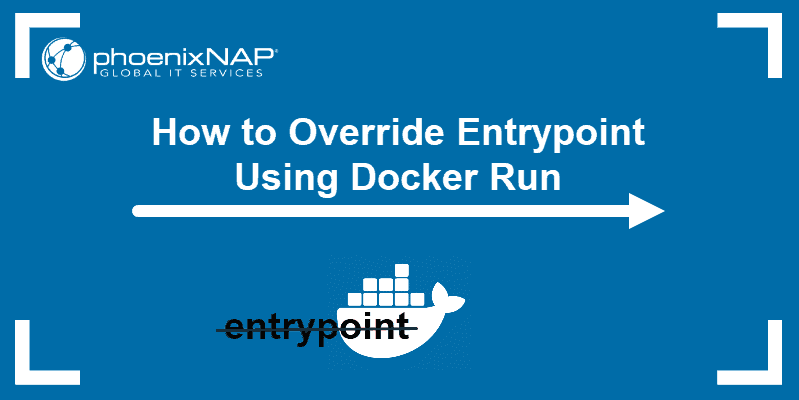 Tutorial on how to override entrypoint using docker run command.