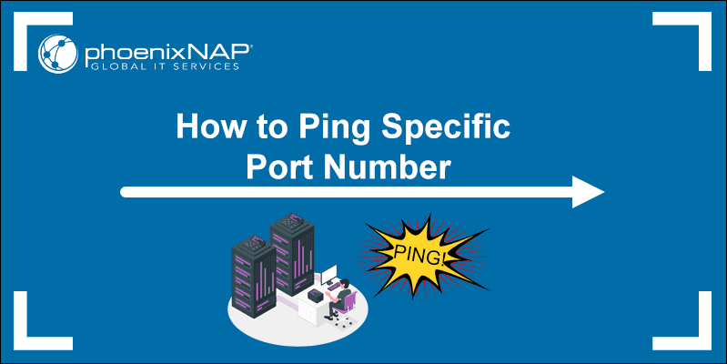 Ping Specific Port In Linux Windows Phoenixnap Kb