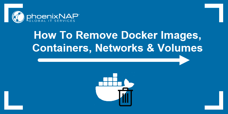 How to remove Docker images, Containers, Networks and Volumes