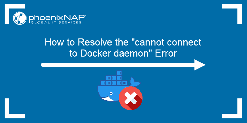 """How to resolve the """"cannot connect to Docker daemon"""" error"""