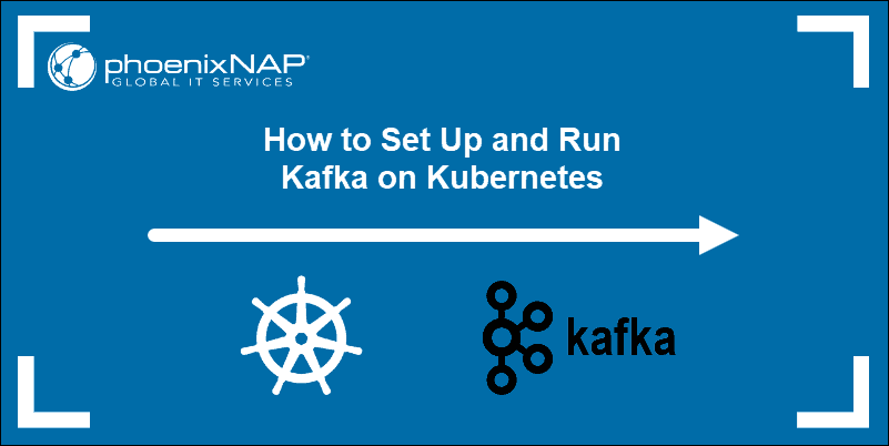 Tutorial on how to set up and run Kafka on Kubernetes.