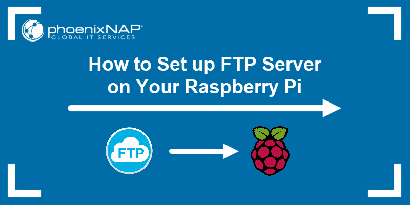 How to set up an FTP server on your Raspberry Pi.