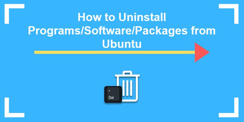 how to uninstall packages or programs in ubuntu