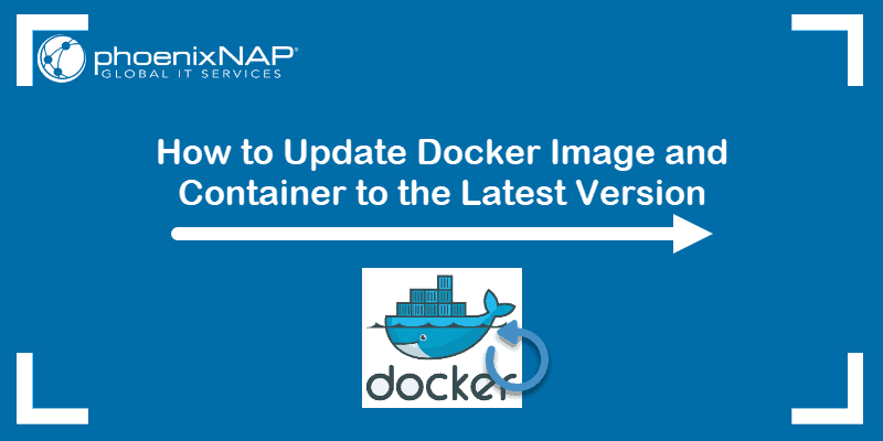 How to update docker image and container to the latest version.