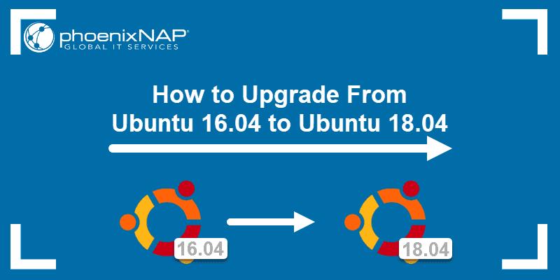 Upgrade from Ubuntu 16.04 to Ubuntu 18.04.