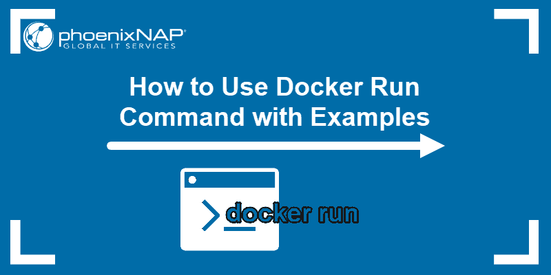 Tutorial on how to use Docker run commands with examples.