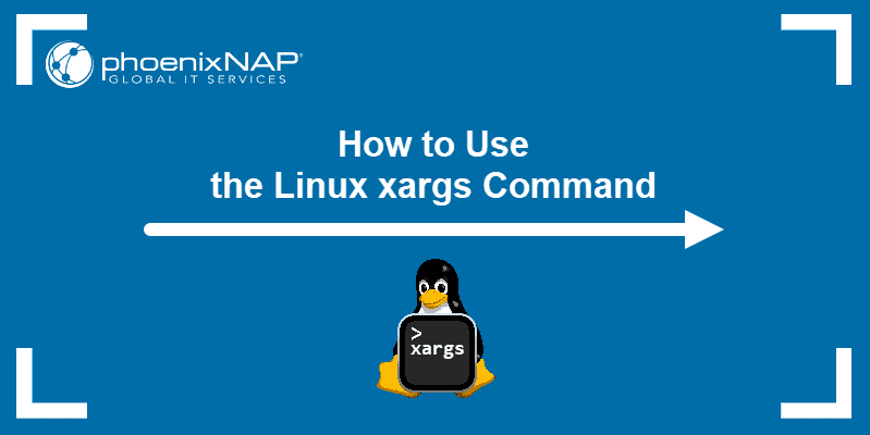 How to Use the Linux xargs Command