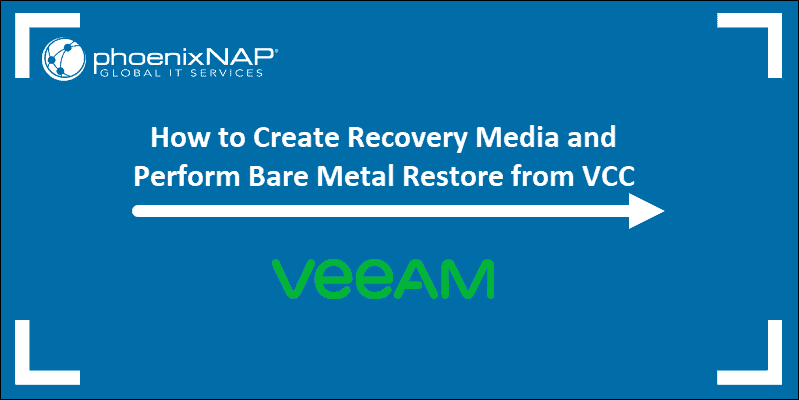 How to Create Recovery Media and Perform Bare Metal Restore from Veeam Cloud Connect