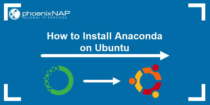 How to Install Anaconda on Ubuntu.