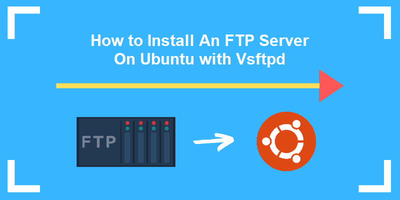 How to Install An FTP Server On Ubuntu with vsftpd.
