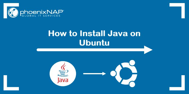 How to install Java on Ubuntu.