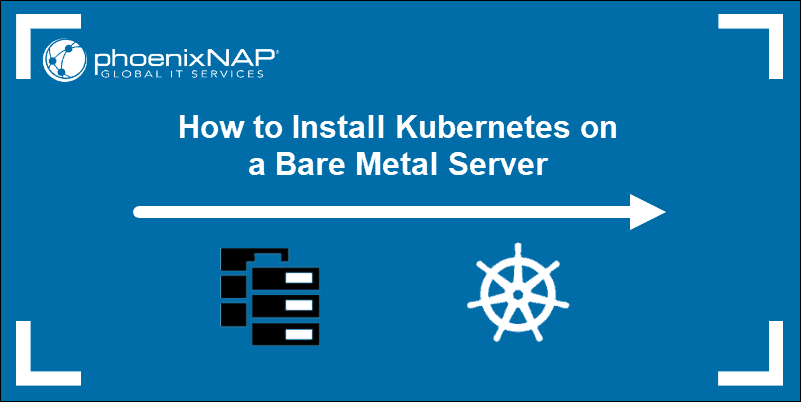Instoduction to installing Kubernetes on a Bare Metal Server.
