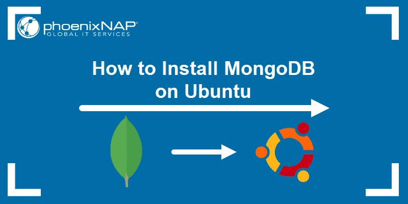 How to Install MongoDB on Ubuntu.