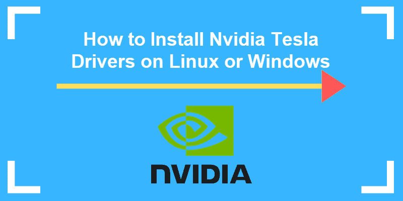 install nvidia tesla drivers on linux or windows