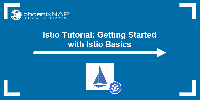 Istio Tutorial: Getting Started with Istio Basics