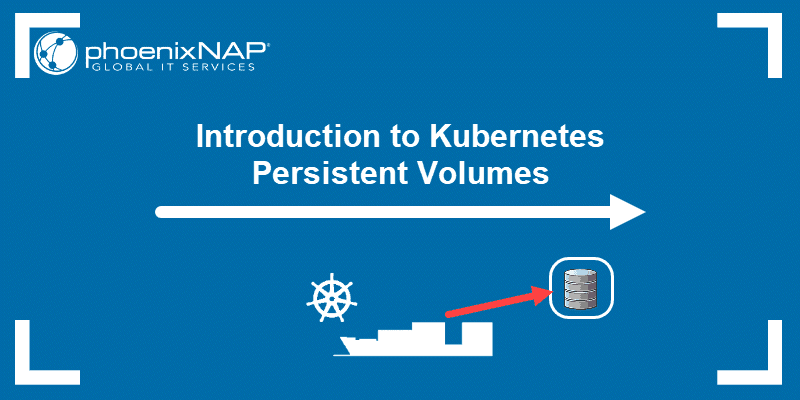 Article on what are Kubernetes Persistent Volumes and when do we use them.