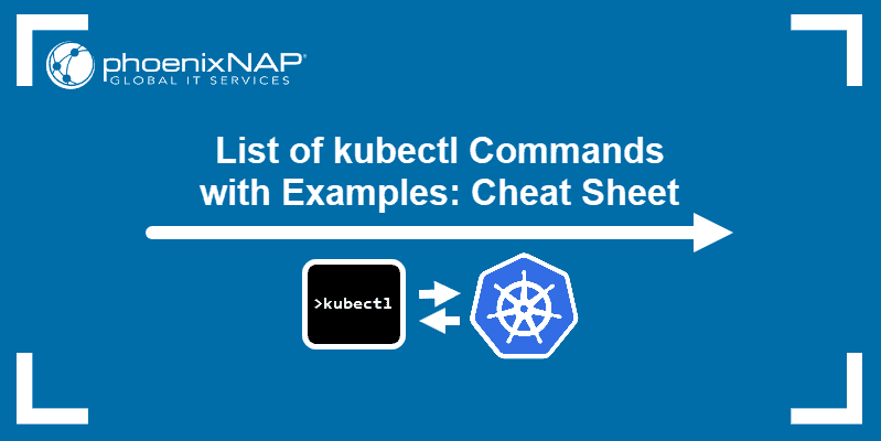 The article with the List of kubectl Commands with Examples: Cheat Sheet