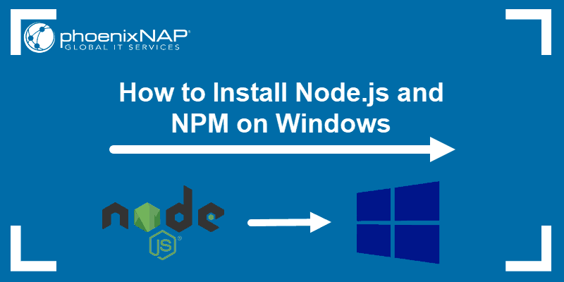 Tutorial on how to install, use, update and remove Node.JS and NPM (Node package manager)