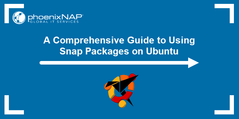 A guide to using Snap packages on Ubuntu.